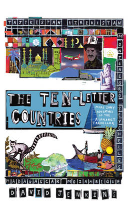The Ten-Letter Countries More Zany Adventures of The Alphabet Traveller by David Jenkins