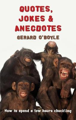 Quotes, Jokes & Anecdotes How to Spend a Few Hours Chuckling by Gerard O'Boyle