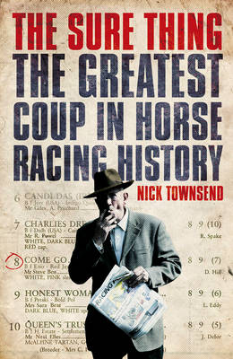 Sure Thing The Greatest Coup in Horse Racing History by Nick Townsend