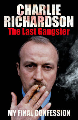 Mr. Charlie Richardson The Last Gangster: The Final Confession by Charlie Richardson