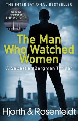 The Man Who Watched Women by Michael Hjorth, Hans Rosenfeldt