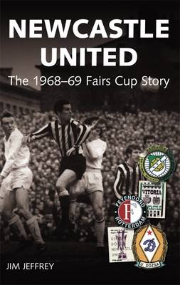 Newcastle United the 1968-69 Fairs Cup Story by Jim Jeffrey