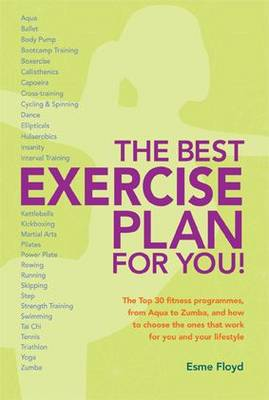 The Best Exercise Plan for You! The Top 30 Fitness Programmes by Esme Floyd