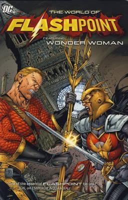 Flashpoint World of Flashpoint Featuring Wonder Woman by Tony Bedard, Dan Abnett, Ed Benes