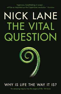 The Vital Question Why is Life the Way it is? by Nick Lane