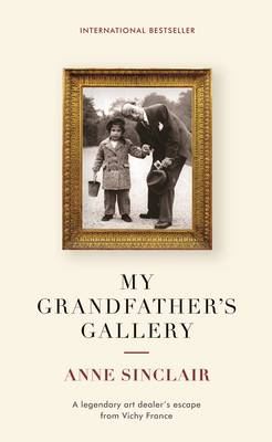 My Grandfather's Gallery France's Greatest Art Dealer and His Escape from the Nazis by Anne Sinclair