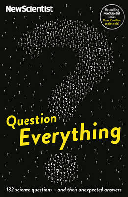 Question Everything 132 Science Questions - and Their Unexpected Answers by New Scientist