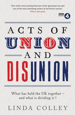 Acts of Union, Acts of Disunion by Linda Colley