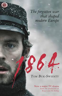 1864 The Forgotten War That Shaped Modern Europe by Tom Buk-Swienty