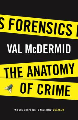 Forensics The Anatomy of Crime by Val McDermid