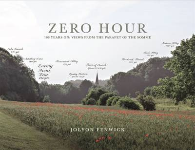 Zero Hour 100 Years on: Views from the Parapet of the Somme by Jolyon Fenwick