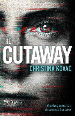 The Cutaway The gripping thriller set in the explosive world of Washington's TV news by Christina Kovac