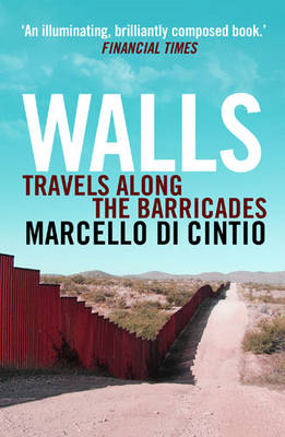 Walls Travels Along the Barricades by Marcello Di Cintio
