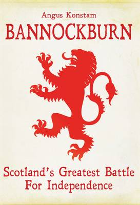 Bannockburn Scotland's Greatest Battle for Independence by Angus Konstam