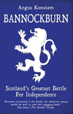 Bannockburn Scotland's Greatest Battle for Independence by Angus Konstam