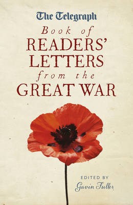 The Telegraph Book of Readers' Letters from the Great War by Gavin Fuller