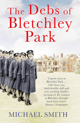 The Debs of Bletchley Park by Michael Smith