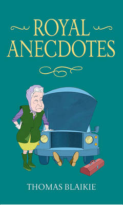 What a Thing to Say to the Queen A Collection of Royal Anecdotes from the House of Windsor by Thomas Blaikie