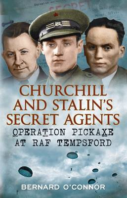 Churchill and Stalin's Secret Agents Operation Pickaxe at RAF Tempsford by Bernard O'Connor