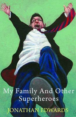 My Family and Other Superheroes by Jonathan Edwards