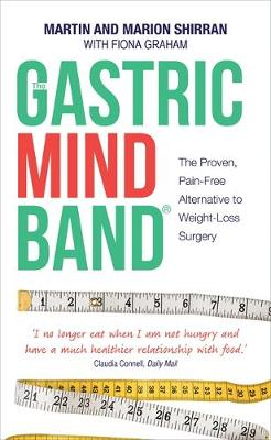 The Gastric Mind Band(r) The Proven, Pain-Free Alternative to Weight-Loss Surgery by Martin Shirran, Marion Shirran, Fiona Graham