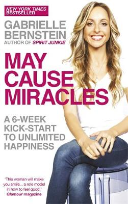 May Cause Miracles A 6-Week Kick-Start to Unlimited Happiness by Gabrielle Bernstein