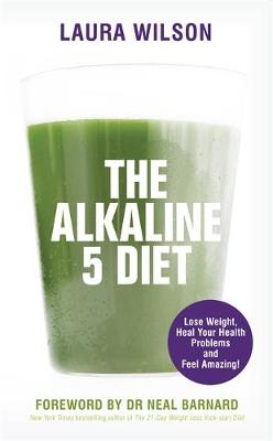 The Alkaline 5 Diet Lose Weight, Heal Your Health Problems and Feel Amazing! by Laura Wilson