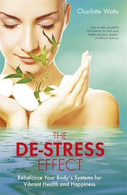 The De-Stress Effect Rebalance Your Body's Systems for Vibrant Health and Happiness by Charlotte Watts