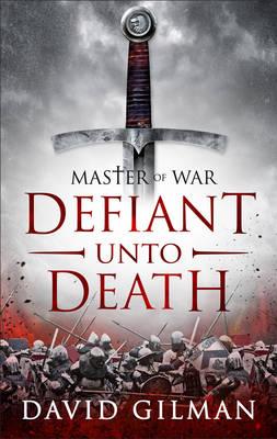 Master of War: Defiant Unto Death by David Gilman