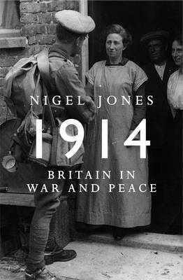 Peace and War: Britain in 1914 by Nigel Jones
