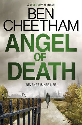 Angel of Death A Steel City Thriller by Ben Cheetham