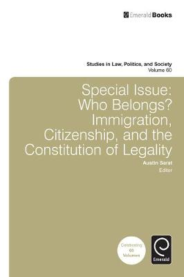 Special Issue: Who Belongs? Immigration, Citizenship, and the Constitution of Legality by Austin Sarat