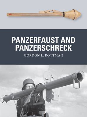 Panzerfaust and Panzerschreck German Anti-Tank Weapons 1939-45 by Gordon L. Rottman