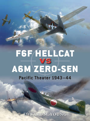 F6f Hellcat vs A6M Zero-Sen Pacific Theater 1943-44 by Edward M. Young