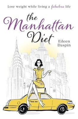The Manhattan Diet The Chic Women's Secrets to a Slim and Delicious Life by Eileen Daspin