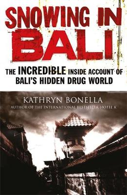 Snowing in Bali The Incredible Inside Account of Bali's Hidden Drug World by Kathryn Bonella