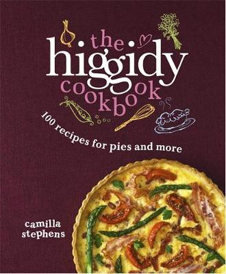 The Higgidy Cookbook 100 Recipes for Pies and More! by Camilla Stephens