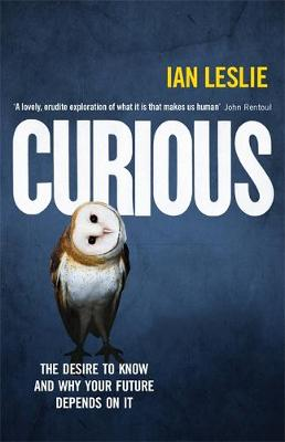Curious The Desire to Know and Why Your Future Depends on it by Ian Leslie