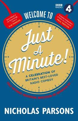 Welcome to Just a Minute! A Celebration of Britain's Best-Loved Radio Comedy by Nicholas Parsons, Gyles Brandreth, Graham Norton, Sue Perkins