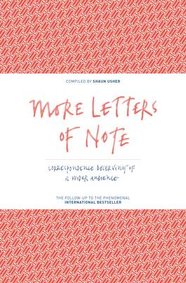 More Letters of Note Correspondence Deserving of a Wider Audience by Shaun Usher