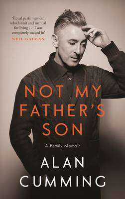 Not My Father's Son A Family Memoir by Alan Cumming