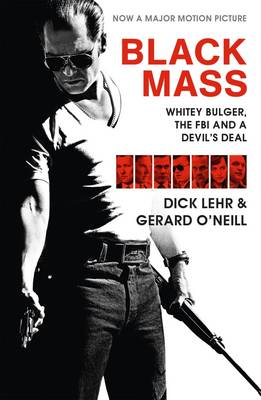 Black Mass Whitey Bulger, the FBI and a Devil's Deal by Dick Lehr, Gerard O'Neil