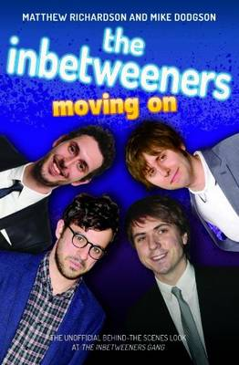 The Inbetweeners Moving on by Matthew Richardson, Mike Dodgson