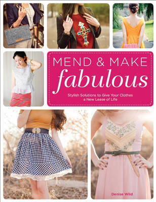 Mend & Make Fabulous by Denise Wild