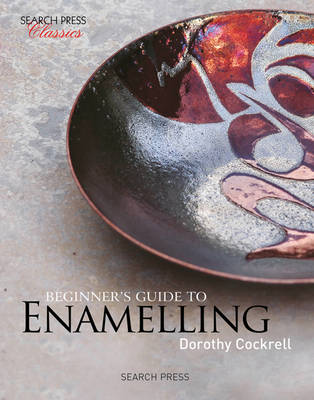Beginner's Guide to Enamelling by Dorothy Cockrell