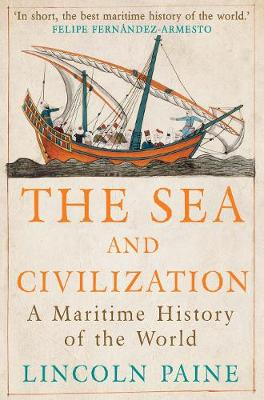 The Sea and Civilization A Maritime History of the World by Lincoln P. Paine