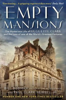 Empty Mansions The Mysterious Story of Huguette Clark and the Loss of One of the World's Greatest Fortunes by Paul Clark Newell, Bill Dedman