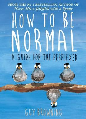 How to be Normal Advice for the Perplexed by Guy Browning
