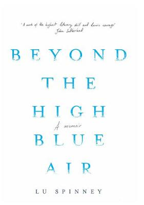 Beyond the High Blue Air A Memoir by Lu Spinney