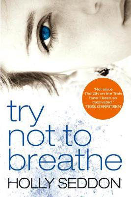 Try Not to Breathe Shocking. Page-Turning. A Breath-Taking Psychological Thriller by Holly Seddon